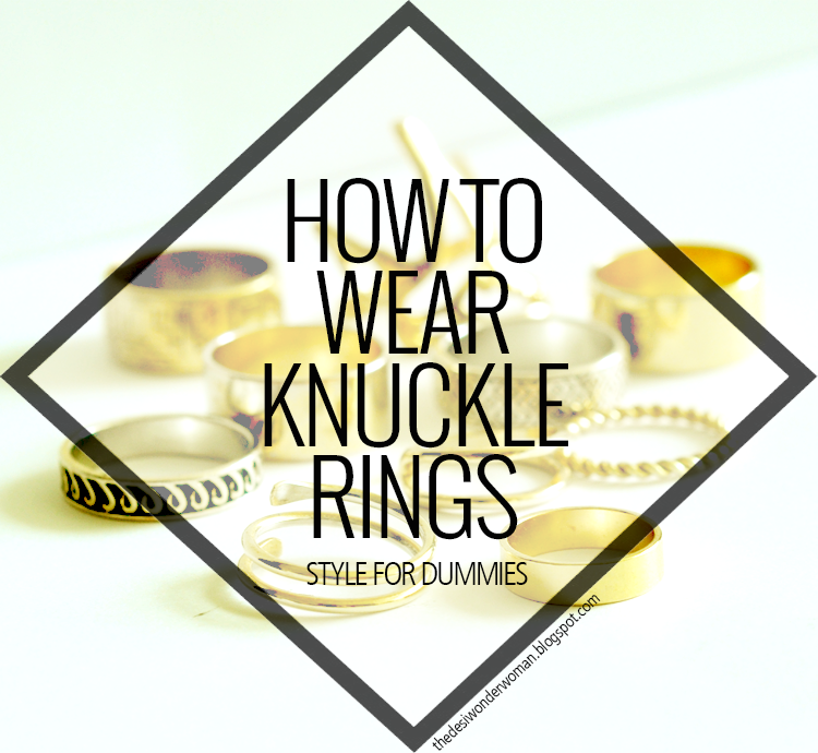 style for dummies how to wear knuckle rings the